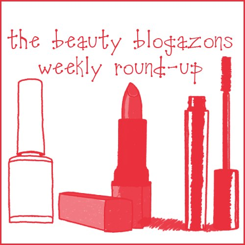The Beauty Blogazons Weekly Roundup