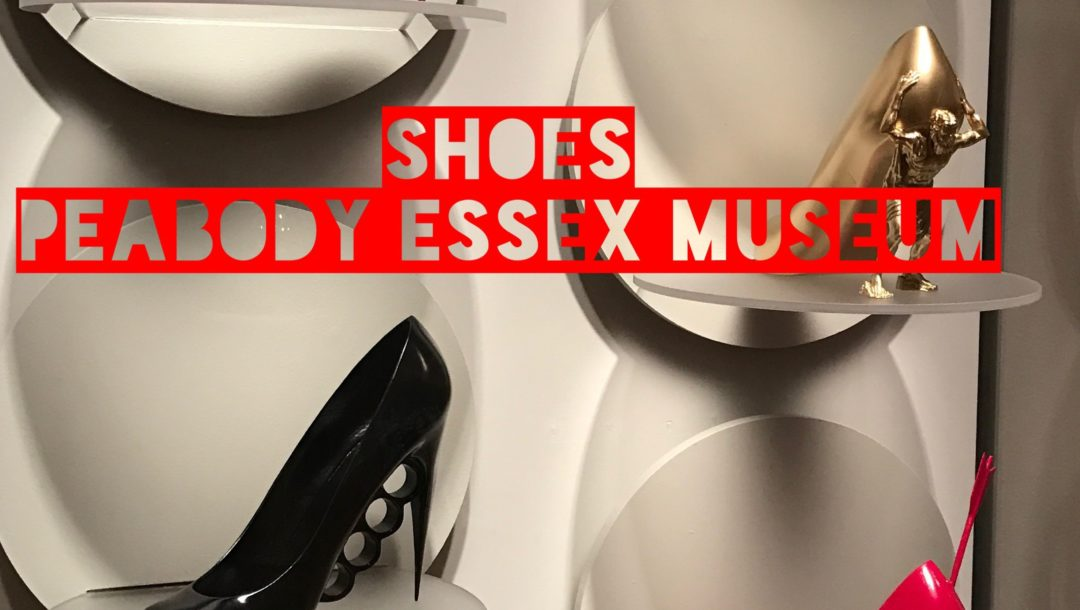 """shoes"" exhibit, Peabody Essex Museum"