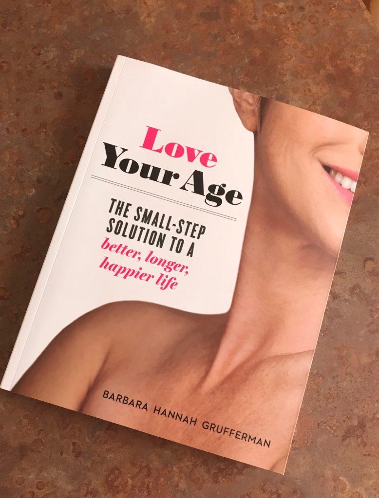 Barbara Hannah Grufferman's new book, Love Your Age, book cover, neversaydiebeauty.com